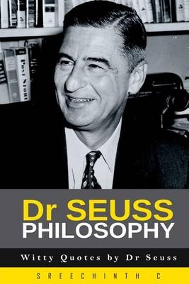 Dr Seuss Philosophy: Witty Quotes by Dr Seuss by Sreechinth C, ISBN: 9781523251216