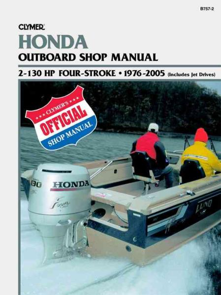 Honda Outboard Shop Manual: 2-130 HP Four-Stroke, 1976-2005 (includes Jet Drives) (Clymer's Official Shop Manual) by Clymer Publications, ISBN: 9780892879960