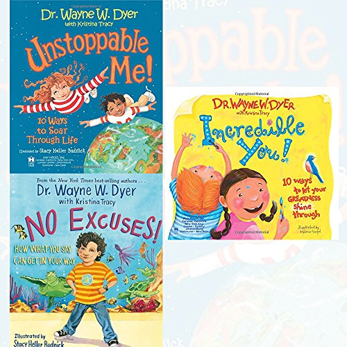 Dr. Wayne Dyer Children books 3 Books Bundle Collection (Unstoppable Me!: 10 Ways to Soar Through Life, Incredible You!: 10 Ways To Let Your Greatness Shine Through, No Excuses!: How What You Say Can Get in Your Way) by Dr. Wayne Dyer, ISBN: 9789444464517