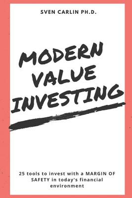 MODERN VALUE INVESTING: 25 Tools to Invest With a Margin of Safety in Today's Financial Environment by Sven Carlin, ISBN: 9781980839071
