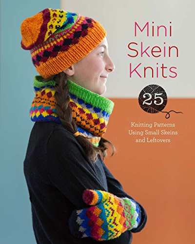 Mini Skein Knits25 Knitting Patterns Using Small Skeins and Lef...