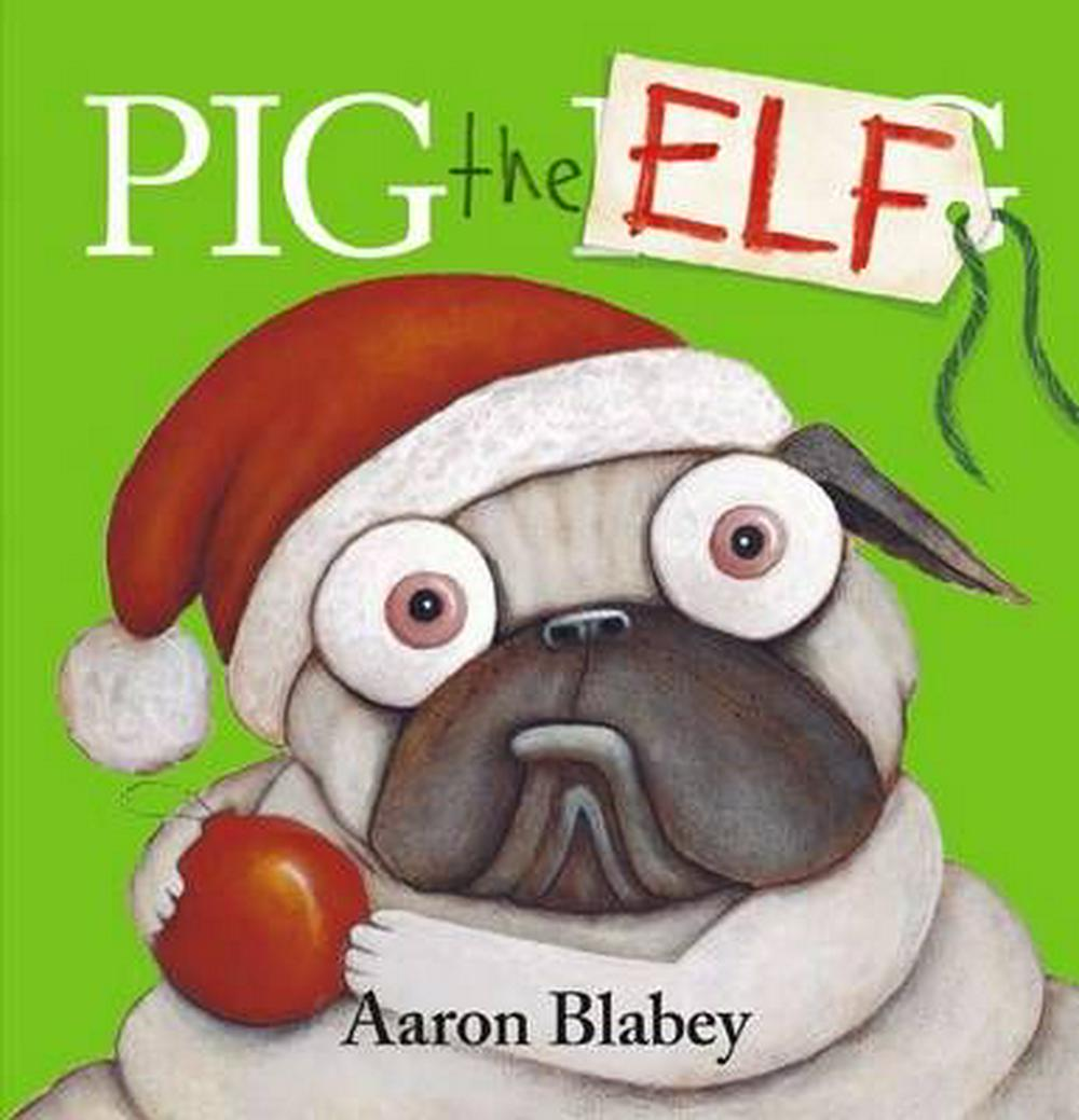 Pig the Elf by Aaron Blabey, ISBN: 9781760154271