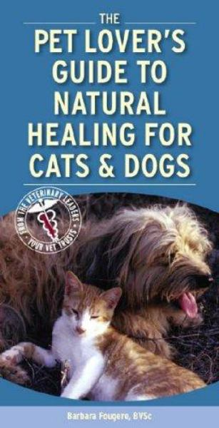 The Pet Lover's Guide to Natural Healing for Cats and Dogs