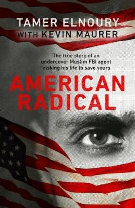 Image result for American Radical: Inside the World of an Undercover Muslim FBI Agent by Tamer Elnoury