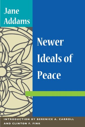 an analysis of jane addams newer ideals of peace essay Jane addams an internationally celebrated advocator of peace became devoted in functioning the people for several old ages she has done legion charitable plants and became a recognized leader of progressivism in the united states of america.