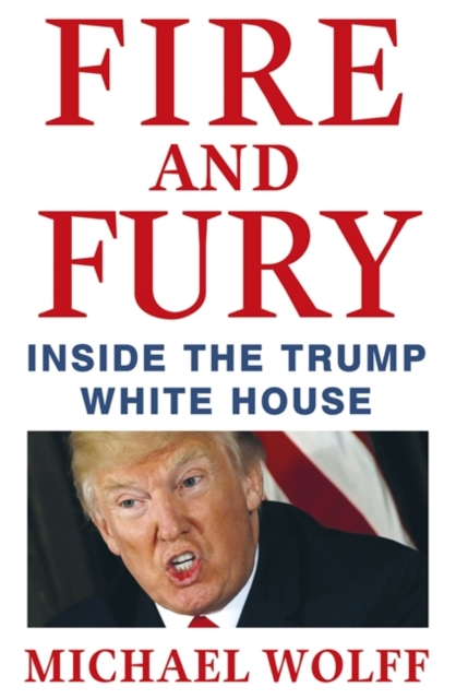 Fire and Fury by Michael Wolff, ISBN: 9781408711408
