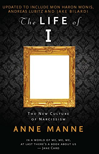 The Life of I Updated Edition: The New Culture of Narcissism by Anne Manne, ISBN: 9780522868982