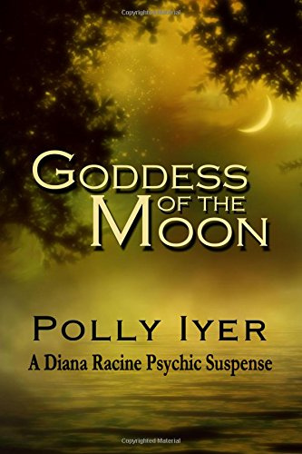 Goddess of the Moon: 2 (A Diana Racine Psychic Suspense) by Polly Iyer, ISBN: 9781481276504