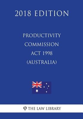 Productivity Commission Act 1998 (Australia) (2018 Edition)