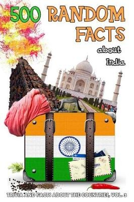 500 Random Facts about India, vol.3: Volume 3 (Trivia and Facts about the Countries) by Lena Shaw, ISBN: 9781976068416
