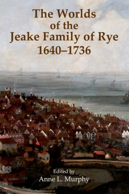 The Worlds of the Jeake Family of Rye, 1640-1736 (Records of Social and Economic History)