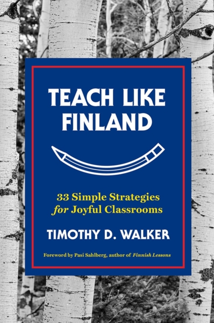 Teach Like Finland: 33 Simple Strategies for Joyful Classrooms by Timothy D. Walker, ISBN: 9781324001256
