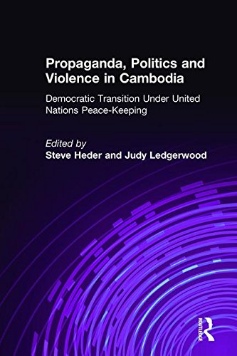 Propaganda, Politics and Violence in Cambodia: Democratic Transition Under United Nations Peace-Keeping (East Gate Books)