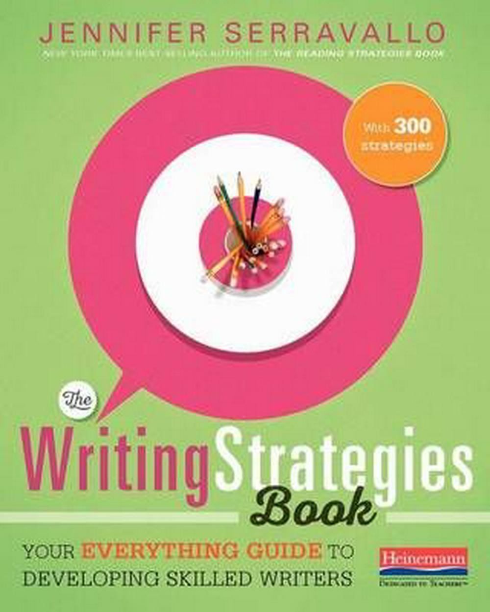 The Writing Strategies Book: Your Everything Guide to Developing Skilled Writers by Jennifer Serravallo, ISBN: 9780325078229