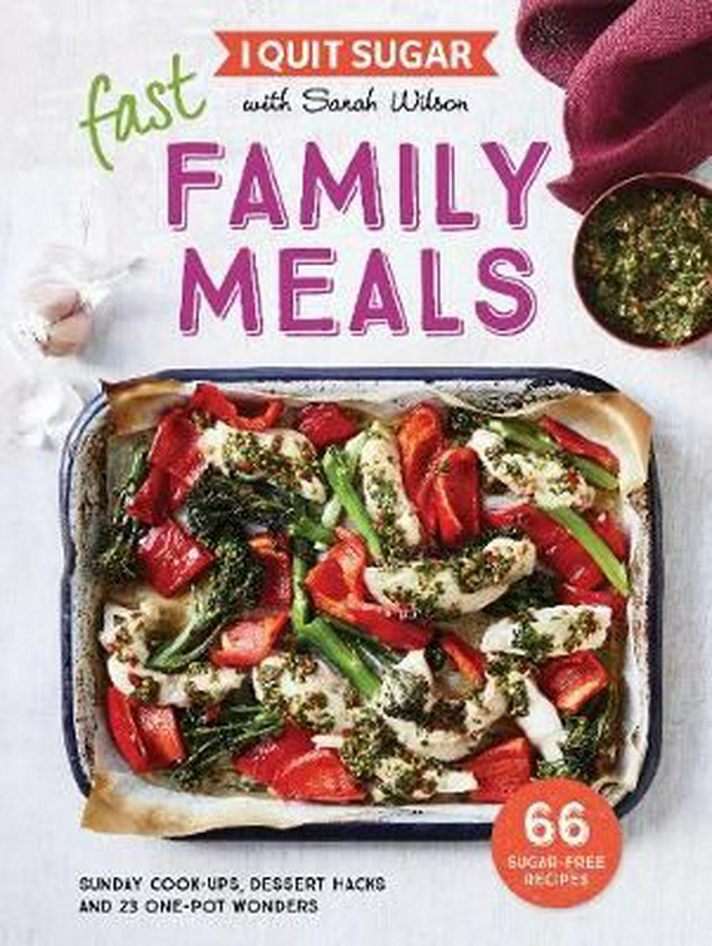 I Quit SugarFast Family Meals by Sarah Wilson, ISBN: 9781925481280