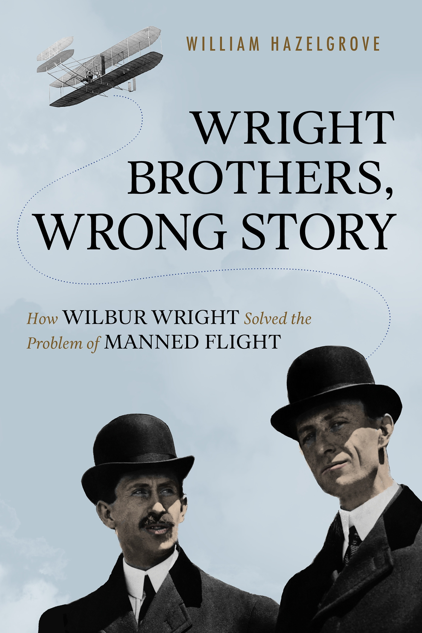 Wright Brothers, Wrong Story by William Hazelgrove, ISBN: 9781633884588