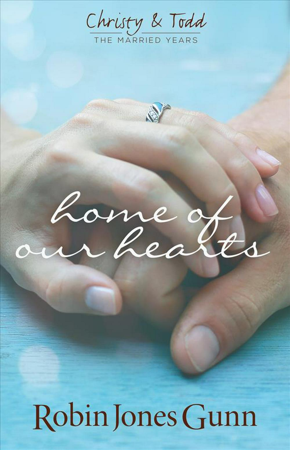 Home of Our Hearts (Christy & Todd, the Married Years)