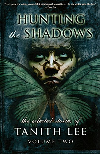 Hunting the ShadowsThe Selected Stories of Tanith Lee Volume 2