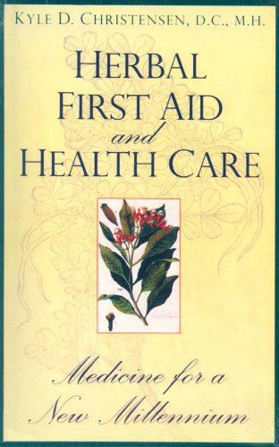 Herbal First Aid and Health Care: Medicine for a New Millenium