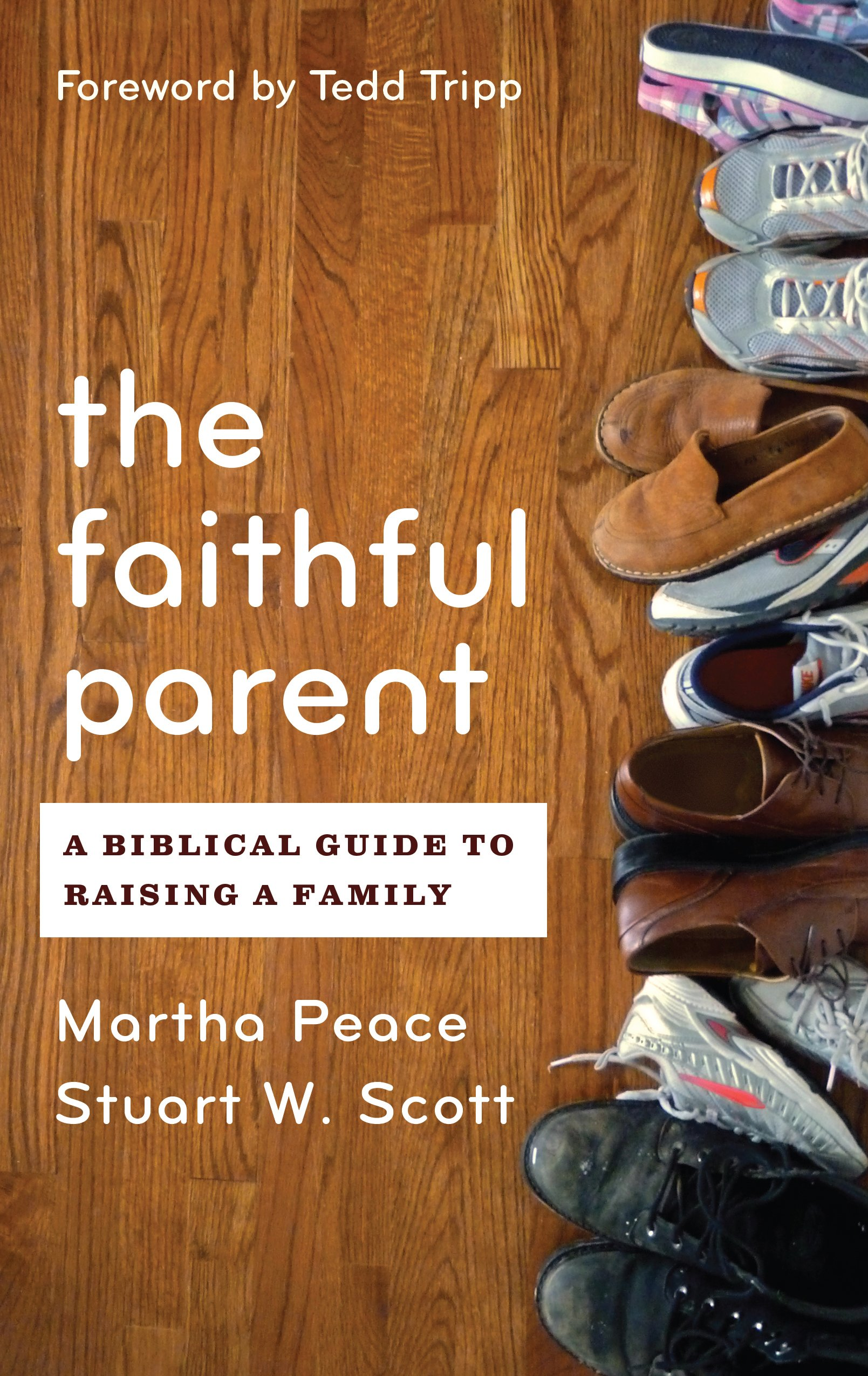The Faithful Parent by Martha Peace, ISBN: 9781596382015