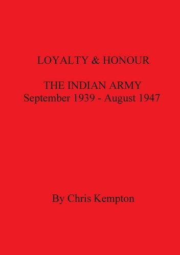 Loyalty and Honour: Divisions Pt. 1: The Indian Army, September 1939-August 1947
