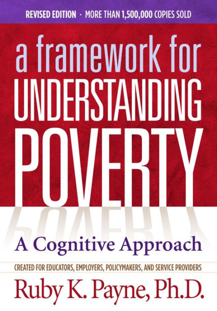Framework for Understanding Poverty: A Cognitive Approach by Ruby Payne, ISBN: 9781938248016