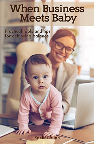 When Business Meets BabyPractical Tools & Tips for Achieving Balance