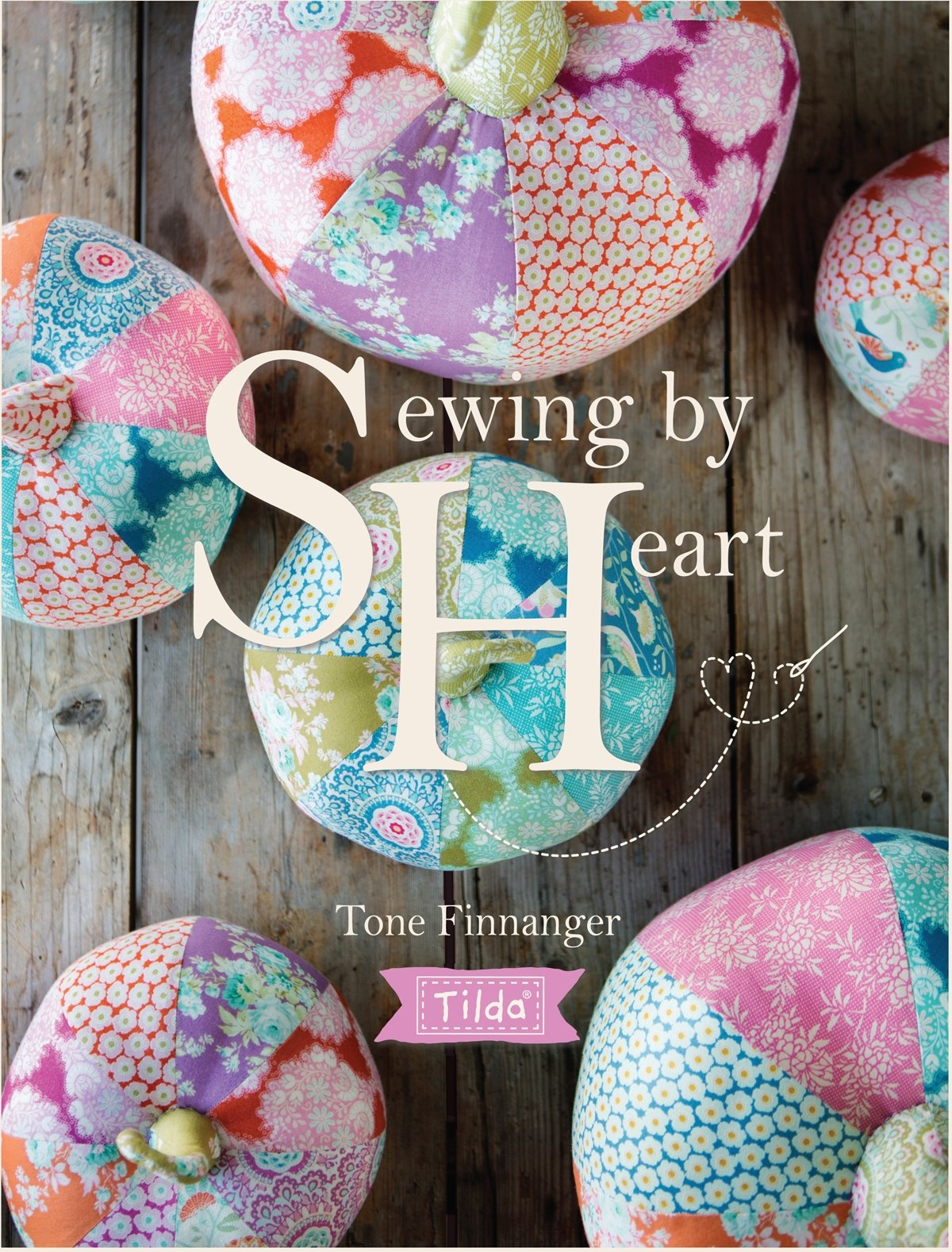 Tilda Sewing By Heart: For the love of fabrics by Tone Finnanger, ISBN: 9781446306710