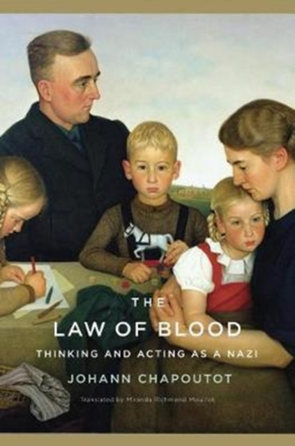The Law of BloodThinking and Acting as a Nazi by Johann Chapoutot,Miranda Richmond Mouillot, ISBN: 9780674660434
