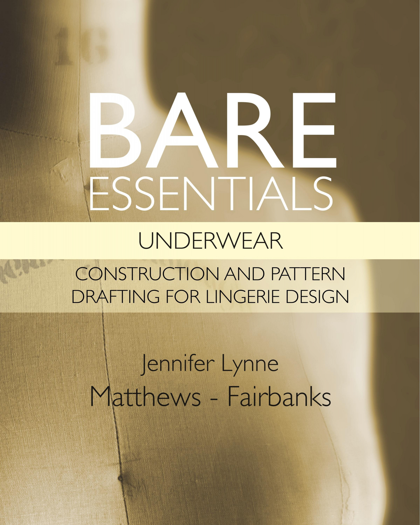 Bare Essentials: Underwear - Construction and Pattern Drafting for Lingerie Design by Jennifer Lynne Matthews-Fairbanks, ISBN: 9780983132820