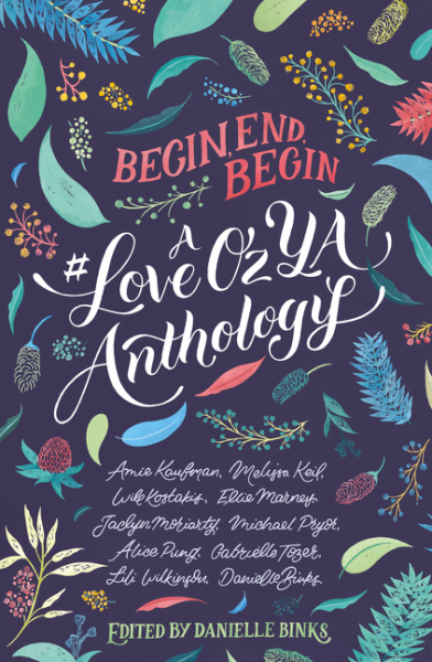 Begin, End, BeginA #LoveOzYA Anthology