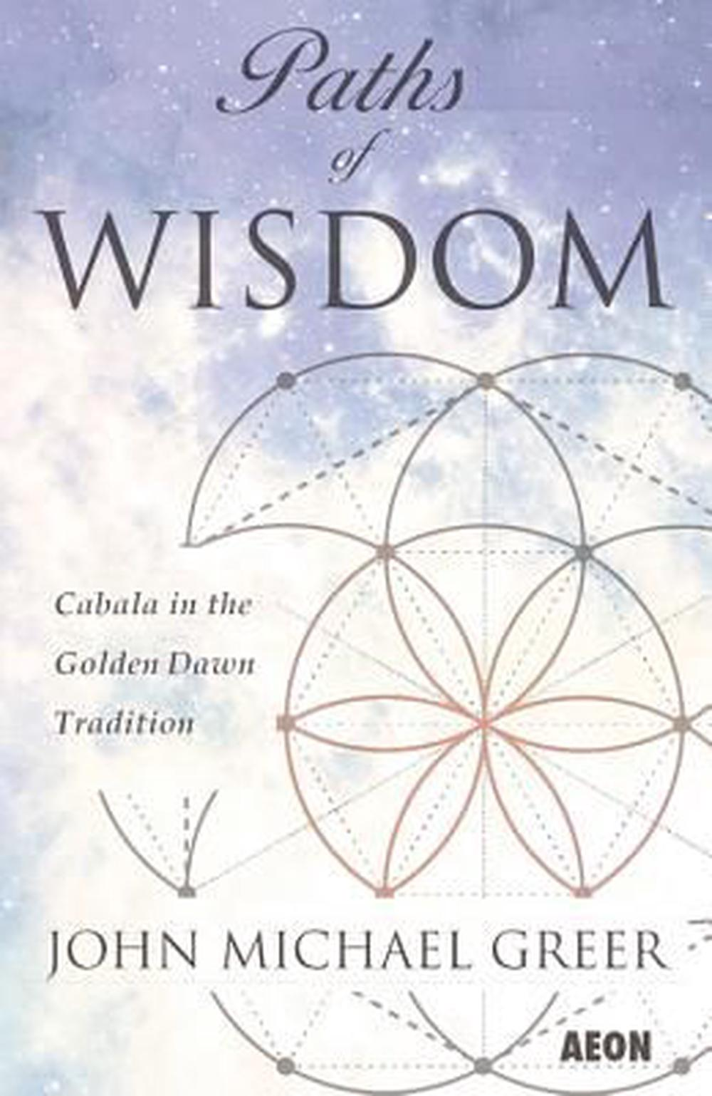 Paths of WisdomCabala in the Golden Dawn Tradition