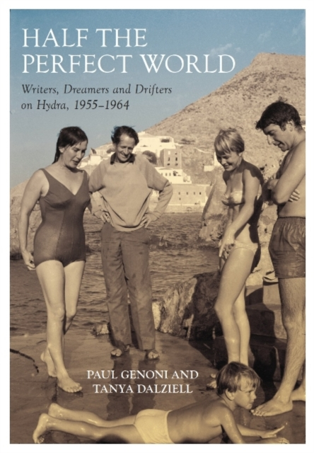 Half the Perfect World: George Johnston and Charmian Clift on Hydra: 1955-1964 (Biography)