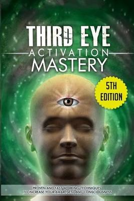 Third Eye Activation MasteryProven and Fast Working Techniques to Increase ...