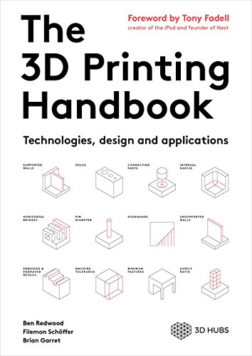 The 3D Printing Handbook: Technologies, design and applications by Ben Redwood, ISBN: 9789082748505