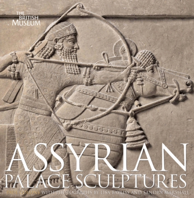 Assyrian Palace Sculptures by Paul Collins, ISBN: 9780714111674