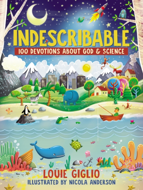 Indescribable100 Devotions for Kids About God and Science by Louie Giglio, ISBN: 9780718086107