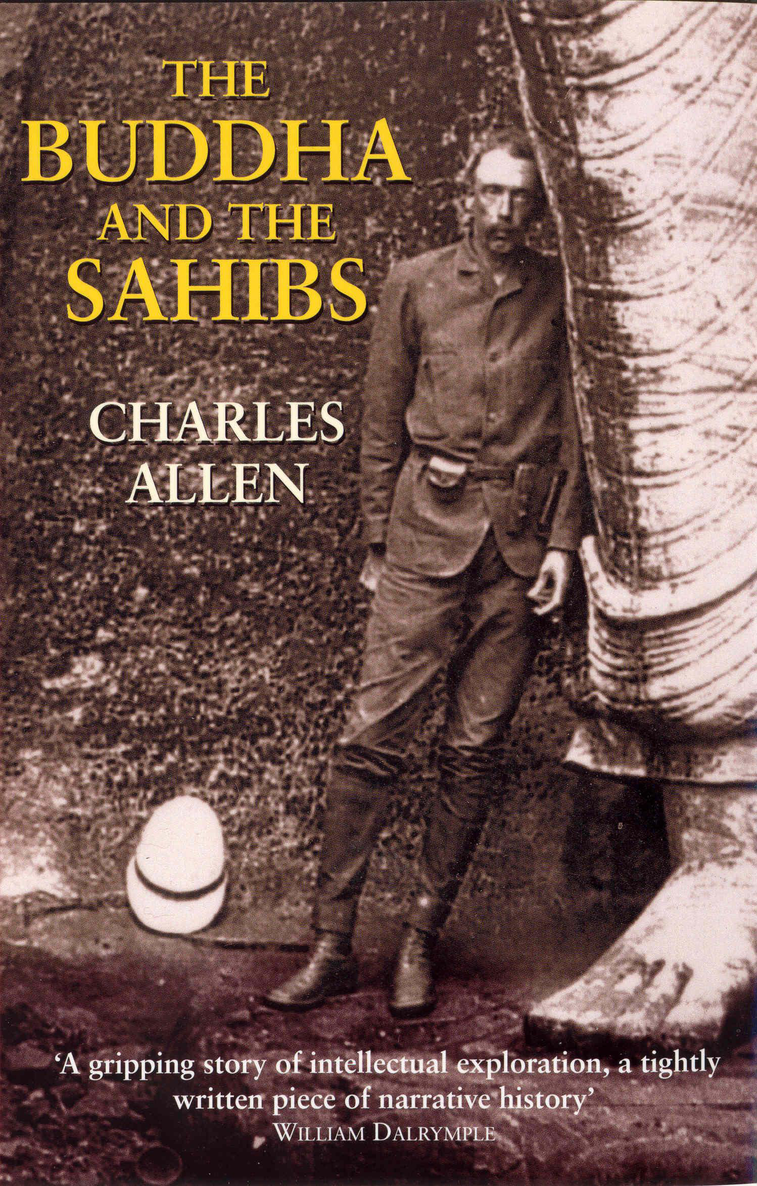 The Buddha and the Sahibs: The Men Who Discovered India's Lost Religion by Charles Allen, ISBN: 9780719554285