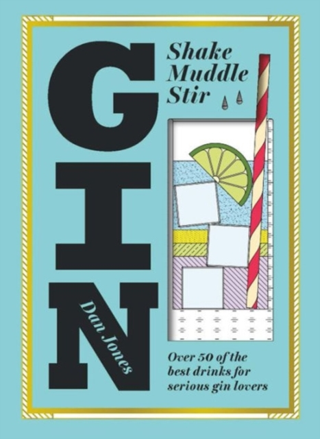 Gin: Shake, Muddle, StirOver 60 of the Best Gin Drinks for Serious Spir... by Dan Jones, ISBN: 9781784880521