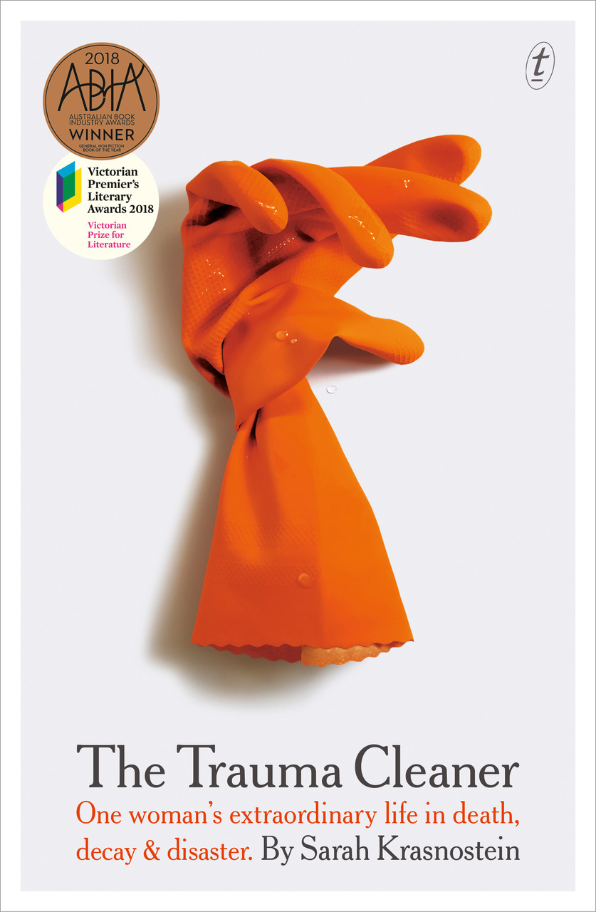 The Trauma Cleaner: One Woman's Extraordinary Life in Death, Decay & Disaster by Sarah Krasnostein, ISBN: 9781925498523