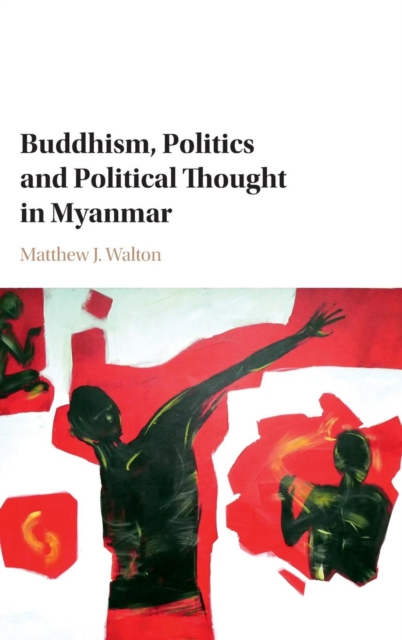 Buddhism, Politics and Political Thought in Myanmar by Matthew J. Walton, ISBN: 9781107155695