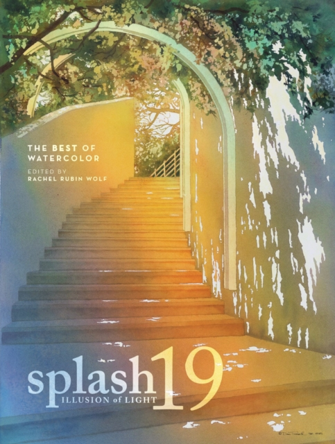 Splash 19: The Illusion of Light (Splash: The Best of Watercolor) by RACHEL RUBIN WOLF, ISBN: 9781440352409