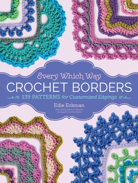 Every Which Way Crochet Borders100 Patterns for Customized Edgings