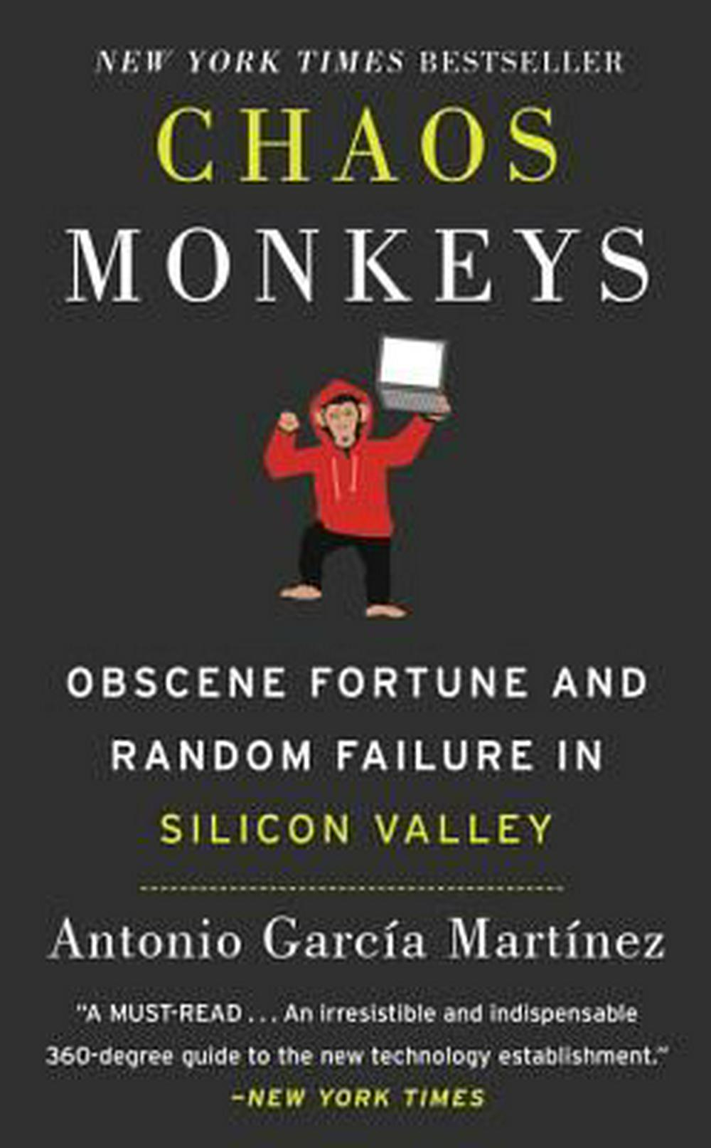 Chaos Monkeys: Obscene Fortune and Random Failure in Silicon Valley by Antonio Garcia Martinez, ISBN: 9780062669797