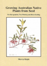 Growing Australian Native Plants from Seed: for Revegetation, Tree Planting and Direct Seeding
