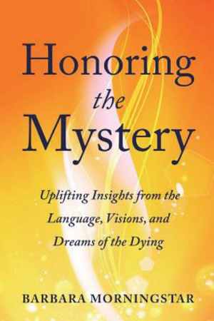 Honoring the MysteryUplifting Insights from the Language, Visions, ...