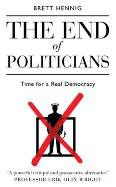 The End of Politicians: Time for a Real Democracy