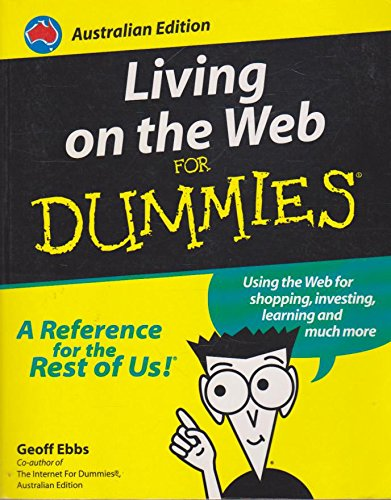 Living on the Web for Dummies by Geoff Ebbs, ISBN: 9781740310192