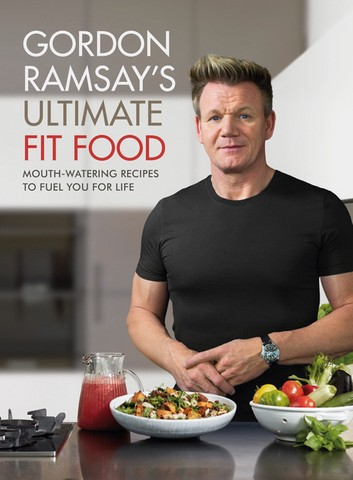 Gordon Ramsay Ultimate Fit Food: Mouth-watering recipes to fuel you for life by Gordon Ramsay, ISBN: 9781473652286