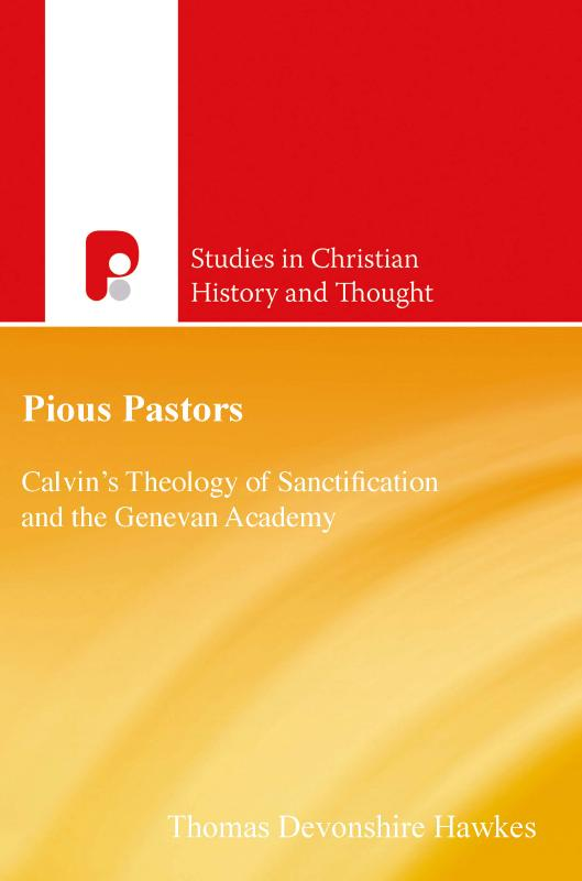 Pious PastorsCalvins Theology of Sanctification and the Gene...